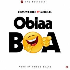Criss Waddle - Obiaa Boa ft. Medikal